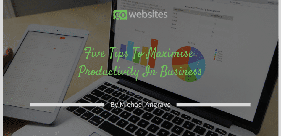 Five Tips To Maximise Productivity In Business
