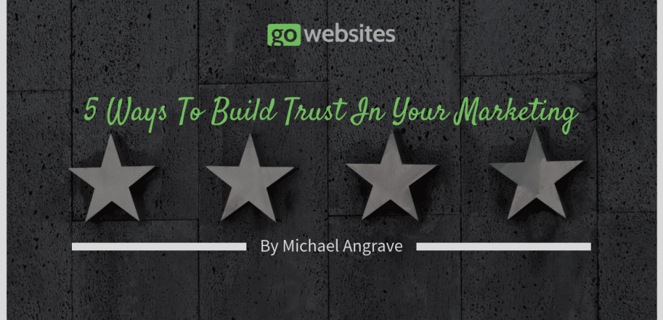 5 Ways To Build Trust In Your Marketing