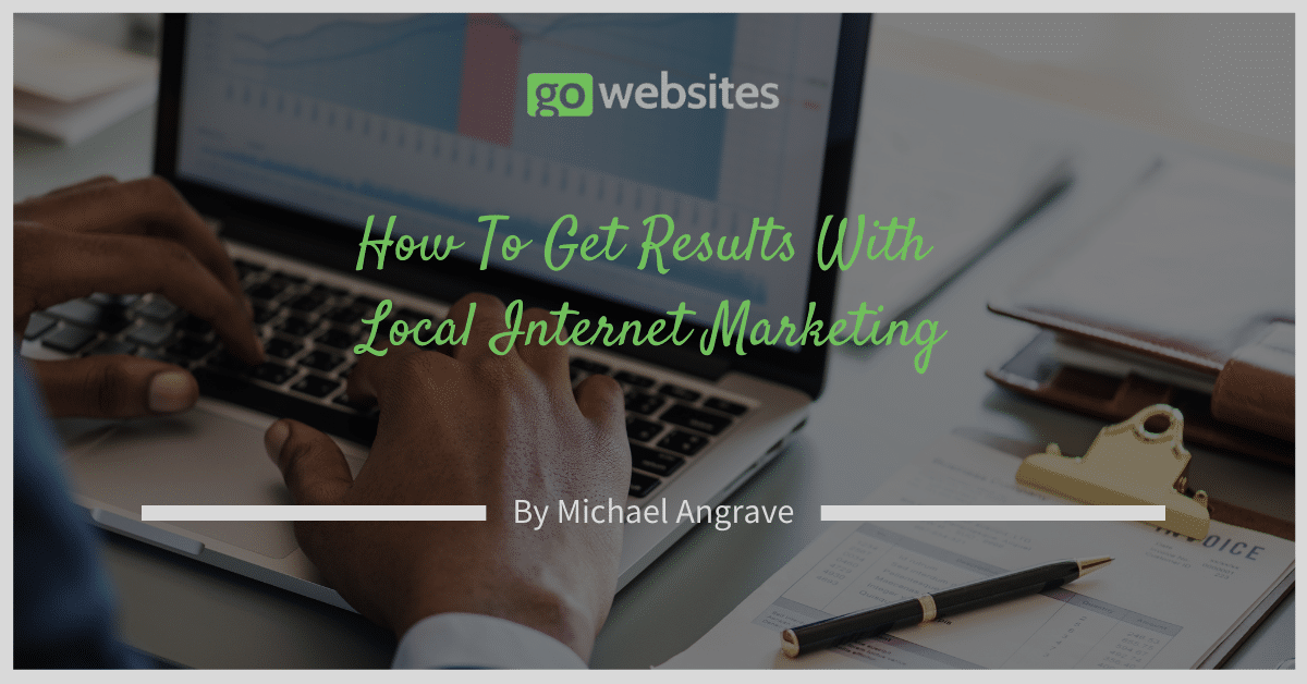 How To Get Results With Local Internet Marketing